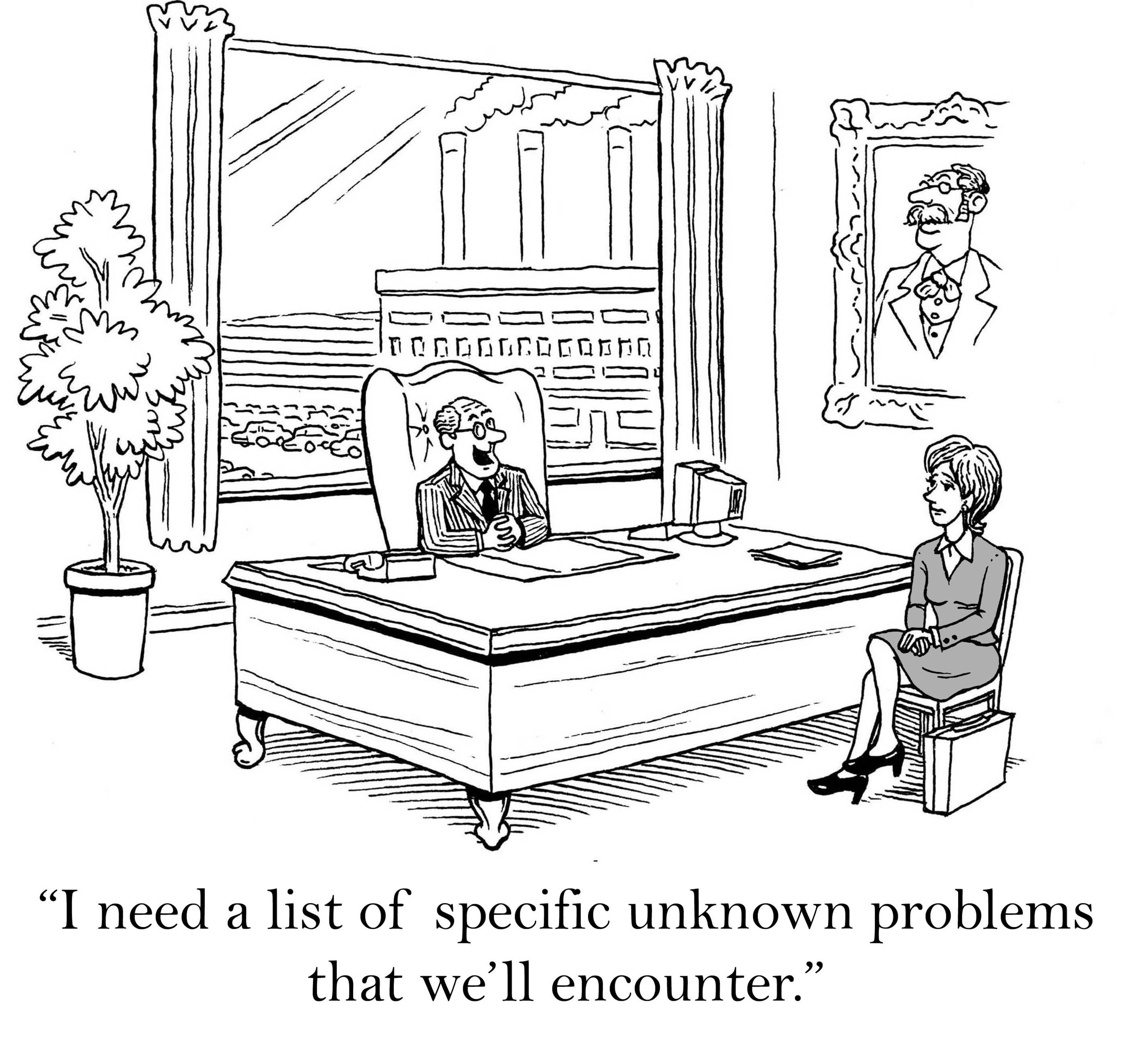 Cartoon of big business leader saying to businesswoman, I need a list of specific unknown problems that we'll encounter.